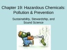 Lecture Environmental science - Chapter 19: Hazardous chemicals: Pollution & prevention