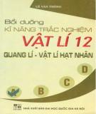 Bồi dưỡng kiến thức và kỹ năng trắc nghiệm Vật lí 12 (Quang lý - Vật lý hạt nhân): Phần 2