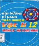 Ebook Bồi dưỡng kỹ năng trắc nghiệm Vật lí 12 (Quang lý - Vật lý hạt nhân): Phần 2