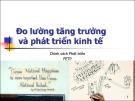 Bài giảng Đo lường tăng trưởng và phát triển kinh tế - Châu Văn Thành