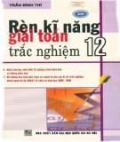 Luyện thi Toán học - Rèn kỹ năng giải toán trắc nghiệm 12: Phần 1