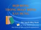 Bài giảng Hợp đồng trong hoạt động xây dựng - ThS. Nguyễn Hồng Thanh