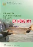 Hướng dẫn kỹ thuật sản xuất giống và nuôi cá Hồng Mỹ