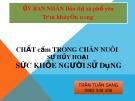 Bài giảng Chất cấm trong chăn nuôi sự hủy hoại sức khỏe người sử dụng - Trần Tuấn Sang