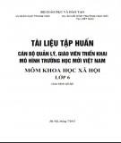 Tài liệu tập huấn Cán bộ quản lý, giáo viên triển khai mô hình trường học mới Việt Nam - Môn Khoa học xã hội lớp 6: Phần 1