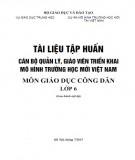 Tài liệu tập huấn Cán bộ quản lý, giáo viên triển khai mô hình trường học mới Việt Nam - Môn Giáo dục công dân lớp 6: Phần 2