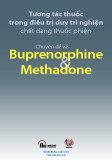 Ebook Tương tác thuốc trong điều trị duy trì nghiện chất dạng thuốc phiện (Chuyên đề về Buprenorphine và Methadone)