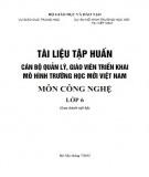 Tài liệu tập huấn Cán bộ quản lý, giáo viên triển khai mô hình trường học mới Việt Nam - Môn Công nghệ lớp 6: Phần 2