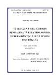 Luận án Tiến sĩ Y học: Tỷ lệ mắc và kiểu hình gen bệnh alpha và beta thalassemia ở trẻ em dân tộc Êđê và M'nông tỉnh Đắk Lắk