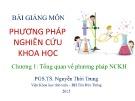 Bài giảng môn Phương pháp nghiên cứu khoa học: Chương 1 - Tổng quan về phương pháp NCKH