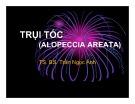 Bài giảng Trụi tóc (Alopeccia Areata) - TS. BS Trần Ngọc Ánh