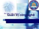 Bài thảo luận Quản trị công nghệ: Các đặc điểm và nguyên tắc đánh giá Công nghệ tại Việt Nam - Thực trạng áp dụng