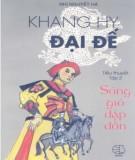 Tiểu thuyết lịch sử - Khang Hy đại đế (Tập 2: Sóng gió dập dồn): Phần 1