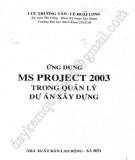 Ebook Ứng dụng MS Project 2003 trong quản lý dự án xây dựng: Phần 1