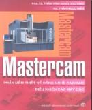 Ebook Mastercam - Phần Thiết kế công nghệ CAD/CAM điều khiển các máy CNC (Tái bản lần thứ nhất có bổ sung và sửa chữa): Phần 1