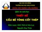 Bài giảng Thiết kế cầu bê tông cốt thép - ThS. Lê Văn Lạc, Nguyễn Duy Thảo