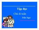 Bài giảng Tiếng Việt Lớp 5 Tuần 23: Tập đọc - Chú đi tuần