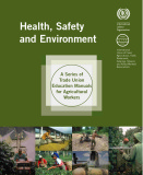 Health, safety and environment: A series of trade union education manuals for agricultural workers