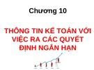 Bài giảng Kế toán quản trị - Chương 10: Thông tin kế toán với việc ra các quyết định ngắn hạn (slide)