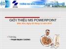 Bài giảng Microsoft Power Point: Giới thiệu MS Powerpoint - Phạm Mạnh Cương