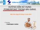 Bài giảng Microsoft Power Point: Hướng dẫn sử dụng PowerPoint trong bài giảng - Phạm Mạnh Cương