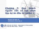 Bài giảng Lập và phân tích dự án: Chương 7 (phần 1) - Nguyễn Hải Ngân Hà