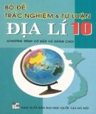 Ebook Bộ đề trắc nghiệm và tự luận Địa lý 10: Phần 1