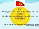 Bài giảng Chủ nghĩa Mác Lênin & Tư tưởng Hồ Chí Minh là nền tảng tư tưởng và kim chỉ nam cho hành động