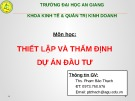 Bài giảng Thiết lập và thẩm định dự án đầu tư: Chương 0 - ThS. Phạm Bảo Thạch