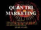 Bài giảng Quản trị marketing - Chương 1, 2, 3, 4