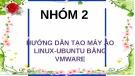 Bài thuyết trình: Hướng dẫn tạo máy ảo Linux-Ubuntu bằng Vmware