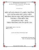 Luận văn Thạc sĩ Giáo dục học: Một số giải pháp của hiệu trưởng xây dựng đội ngũ giáo viên Trường Trung học Phổ thông Châu Thành A tỉnh Bến Tre giai đoạn 2005 - 2010 theo trường chuẩn quốc gia