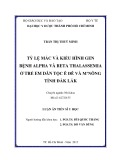 Luận án tiến sĩ Y học: Tỷ lệ mắc và kiểu hình gen bệnh Alpha và Beta Thalassemia ở trẻ em dân tộc Ê Đê và M'nông tỉnh Đắk Lắk