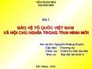Bài giảng Bảo vệ tổ quốc Việt Nam Xã hội Chủ nghĩa trong tình hình mới