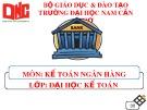 Bài thuyết trình: Báo cáo chương I - Tổng quan kế toán ngân hàng