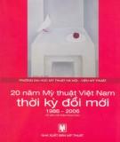 Ebook 20 năm Mỹ thuật Việt Nam thời kỳ đổi mới 1986 - 2006: Phần 1