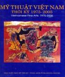 Ebook Mỹ thuật Việt Nam thời kỳ 1975 - 2005: Phần 1