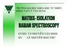 Bài thuyết trình Vật lý ứng dụng: Matrix-Isolation Raman Spectroscopy