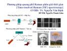 Bài thuyết trình Phương pháp quang phổ Raman phân giải thời gian (Time-resolved Raman (TR ) spectroscopy)