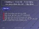 Bài giảng Cấu trúc máy tính và lập trình hợp ngữ - Chương 7: Toán tử – Toán hạng - Các phép định địa chỉ – Tập lệnh
