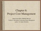 Lecture Information technology project management - Chapter 6: Project cost management