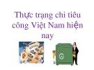 Bài thuyết trình: Thực trạng chi tiêu công Việt Nam hiện nay