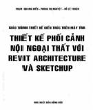 Giáo trình Thiết kế kiến trúc trên máy tính - Thiết kế phối cảnh nội ngoại thất với Revit Architecture và Sketchup: Phần 1