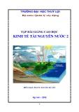 Bài giảng Kinh tế tài nguyên nước 2 (dùng cho các lớp cao học) - PGS.TS. Nguyễn Bá Uẩn