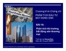 Bài giảng Phân tích đầu tư bất động sản: Bài 16 - Phân tích thị trường bất động sản thương mại (Phần 1)