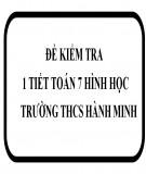 Tổng hợp đề kiểm tra 1 tiết môn Toán hình học lớp 7 - Trường THCS Hành Minh