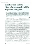 Giải bài toán xuất xứ hàng hóa của doanh nghiệp Việt Nam trong TPP