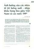 Ảnh hưởng của các nhân tố tới luồng xuất - nhập khẩu hàng hóa giữa Việt Nam và các nước TPP