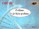 Chủ đề: Polime vật liệu polime