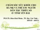 Bài thuyết trình Chăm sóc sức khỏe cho bà mẹ và trẻ em người dân tộc thiểu số ở tỉnh Yên Bái